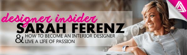 How to become an interior designer live a life of passion w sarah ferenz designer hacks for How to become and interior designer