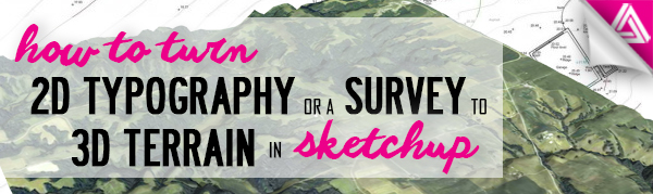 How to Turn 2D Typography or a Survey to 3D Terrain in Sketchup