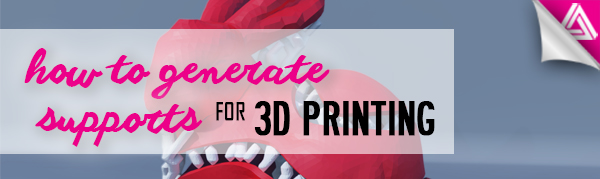 how to generate supports for 3d printing