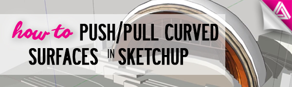 how to push_pull curved surfaces in Sketchup