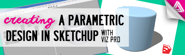 Featured Image_Creating a Parametric Design in Sketchup with Viz Pro
