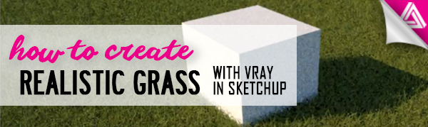 Featured Image_How to Create Realistic Grass with Vray in Sketchup