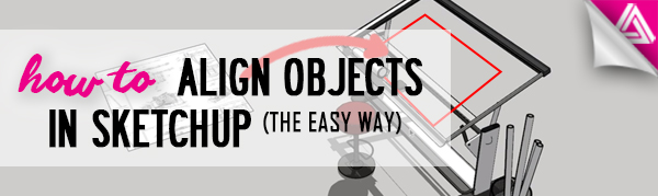 Featured Image_how to align objects in Sketchup
