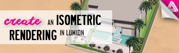 Create an Isometric Rendering in Lumion