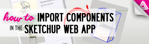 How to Import Components in the Sketchup Web App