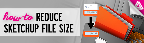 Featured Image_How to Reduce Sketchup File Size