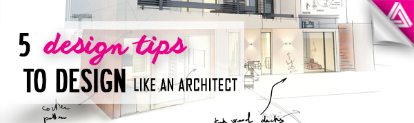 Featured Image_5 Tips to Design like an Architect