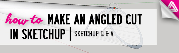 Featured Image_How to Make an Angled Cut in Sketchup