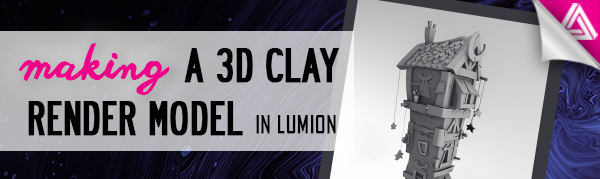 Featured Image_Making a 3D Clay Render Model in Lumion