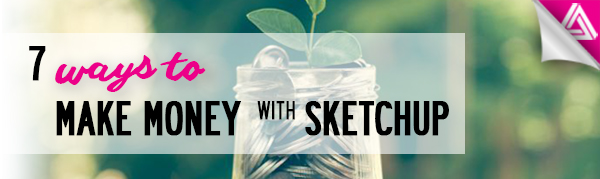 Featured image_7 Ways to Make Money with Sketchup