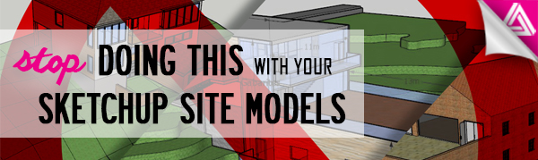 Featured image_ Stop Doing This With Your Sketchup Site Models