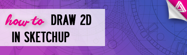 Featured image_How to Draw 2D in Sketchup