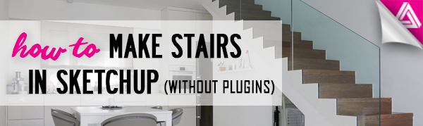 Featured image_How to Make Stairs in Sketchup