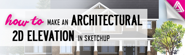 Featured image_How to Make am Architectural 2D Elevation in Sketchup
