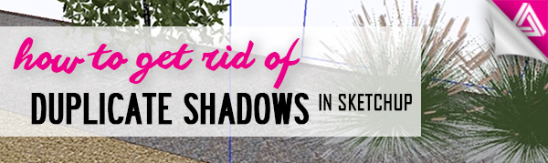 Featured image_How to Get Rid of Duplicate Shadows in Sketchup