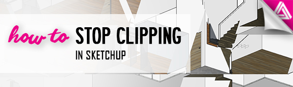 Featured image_How to Stop Clipping in Sketchup