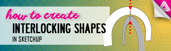 Featured image_How to Create Interlocking Shapes in Sketchup